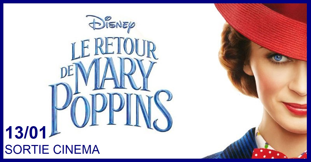 SORTIE CINEMA : LE RETOUR DE MARY POPPINS