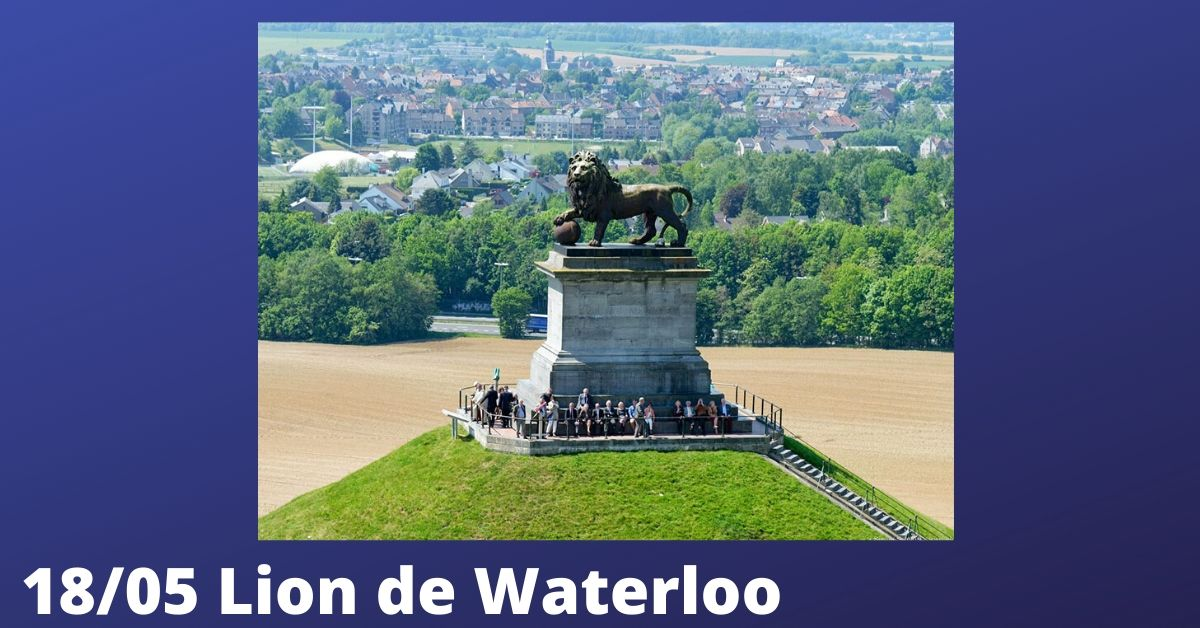 WATERLOO : MUSEE DU MEMORIAL 1815 ET BUTTE DU LION