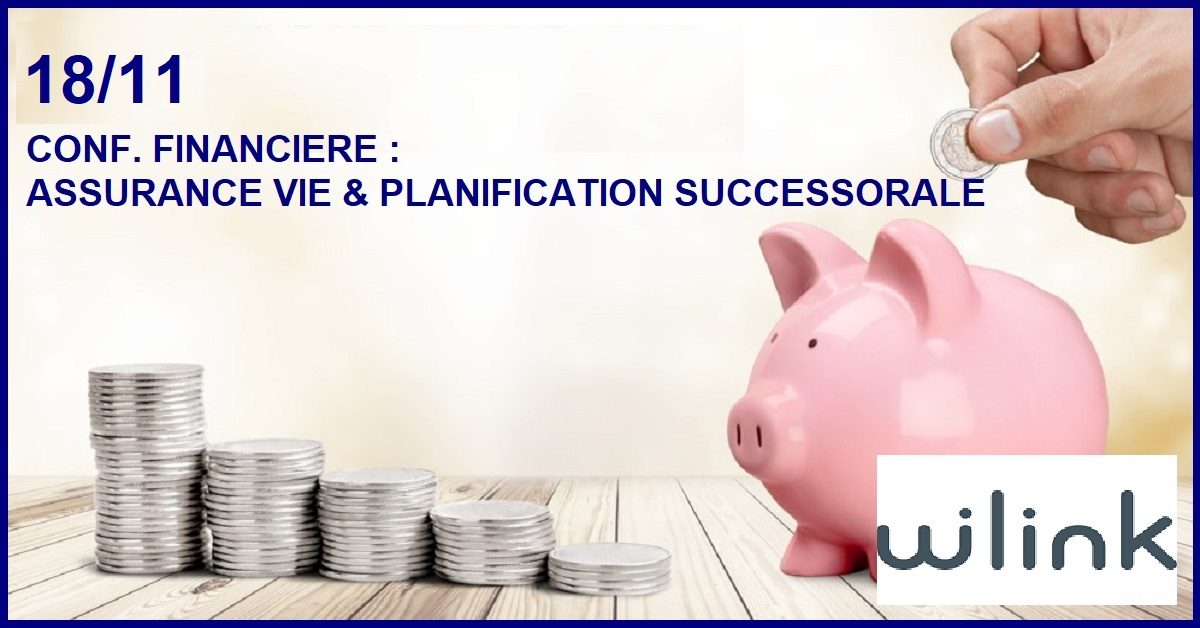 CONF. FINANCIERE : ASSURANCE VIE ET PLANIFICATION SUCCESSORALE